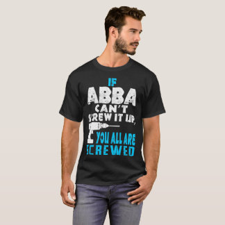 If Abba Cant Screw It Up You All Are Screwed Shirt
