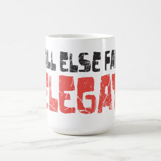 If all else fails, delegate! coffee mug