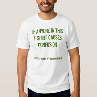 IF ANYONE IN THIS T-SHIRT CAUSES CONFUSION, THE...