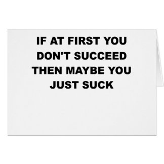 IF AT FI=RST YOU DONT SUCCEED.png Greeting Card