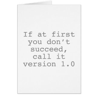 If At First You Don't Succeed, Call It Version 1.0 Card