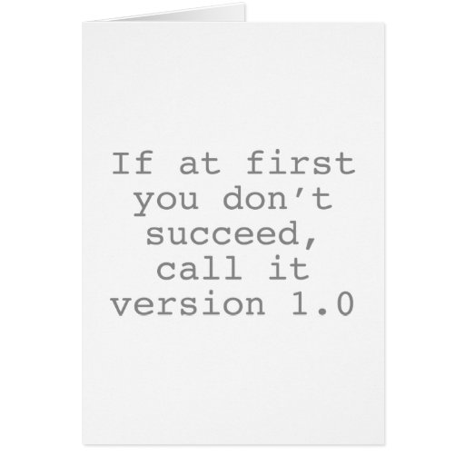 If At First You Don't Succeed, Call It Version 1.0 Greeting Cards
