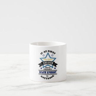 If At First You Don't Succeed Espresso Mug