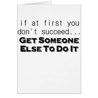 if at first you dont succeed get someone else to d greeting card