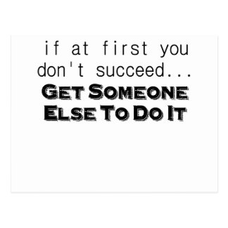 if at first you dont succeed get someone else to d postcard