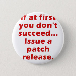 If at First you dont Succeed Issue a Patch Release 2 Inch Round Button