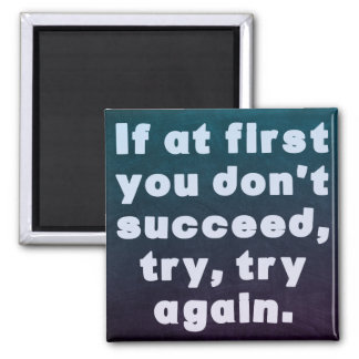 If at first you don't succeed... Motivation magnet