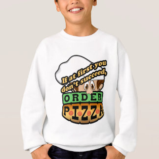 If at first you dont succeed order pizza. sweatshirt
