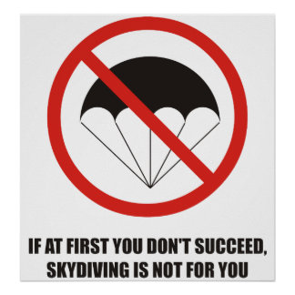 If at first you don't succeed, quit skydiving poster