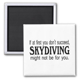 If At First you Dont Succeed Skydiving Magnet