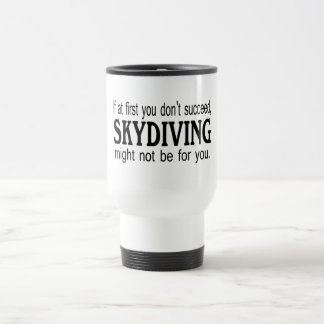 If At First you Dont Succeed Skydiving Might Not.. Travel Mug