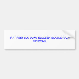 If at first you don't succeed, so much for skyd... bumper sticker