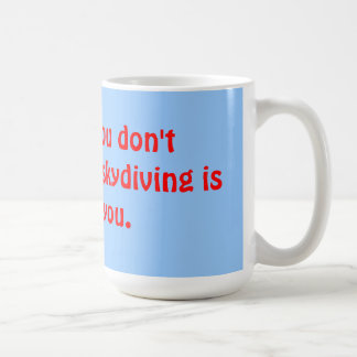 If at first you don't succeed, then skydiving is n coffee mug