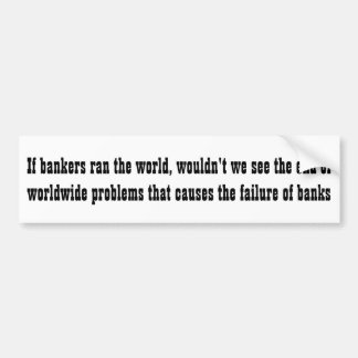If bankers ran the world ... bumper sticker