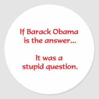 If Barack Obama is the answer... Round Sticker