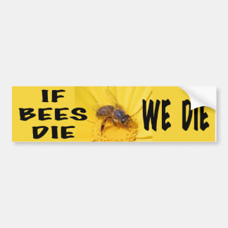 If Bees Die, We Die Bumper Sticker