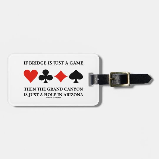 If Bridge Is Just A Game Grand Canyon Hole In AZ Bag Tag