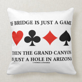 If Bridge Is Just A Game Grand Canyon Just Hole AZ Throw Pillow