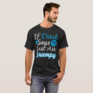 If Dad Says No Just Ask Grampy T-Shirt
