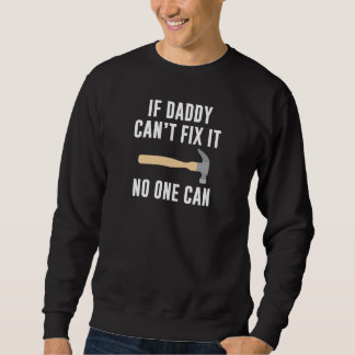 If Daddy Can't Fix It No One Can Sweatshirt
