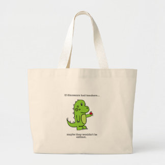 If Dinosaurs Had Teachers Large Tote Bag