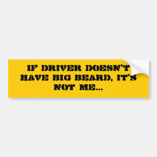 If driver doesn't have big beard, it's not me... bumper sticker
