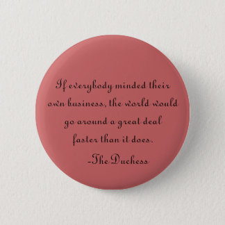 If everybody minded their own business 2 inch round button