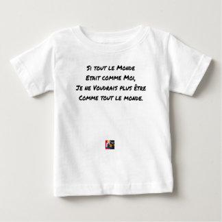 IF EVERYONE WERE LIKE ME, I WOULD NOT LIKE BABY T-Shirt