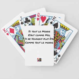 IF EVERYONE WERE LIKE ME, I WOULD NOT LIKE BICYCLE PLAYING CARDS
