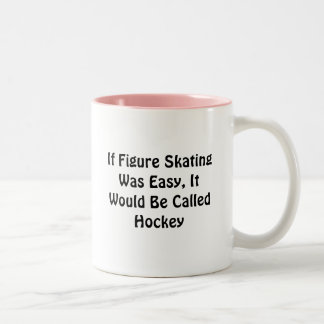 If Figure Skating Was Easy ... Called Hockey Two-Tone Coffee Mug