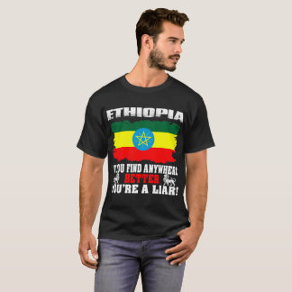 If Find Anywhere Better Liar Ethiopia Country Tees