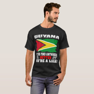 If Find Anywhere Better Liar Guyana Country Tshirt