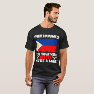 If Find Anywhere Better Liar Philippines Country T-Shirt