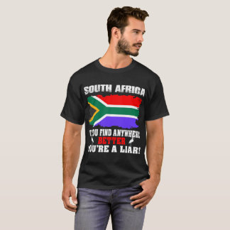 If Find Anywhere Better Liar South Africa Country T-Shirt