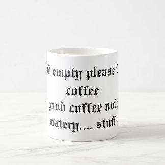 If found empty please fill with coffeeand good ... coffee mug