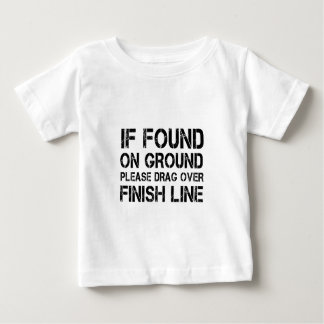 If Found On Ground Please Drag Over Finish Line Baby T-Shirt