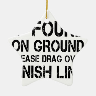 If Found On Ground Please Drag Over Finish Line Ceramic Ornament