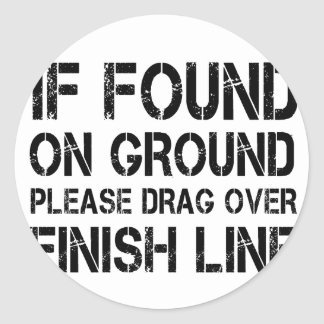 If Found On Ground Please Drag Over Finish Line Classic Round Sticker