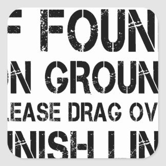 If Found On Ground Please Drag Over Finish Line Square Sticker