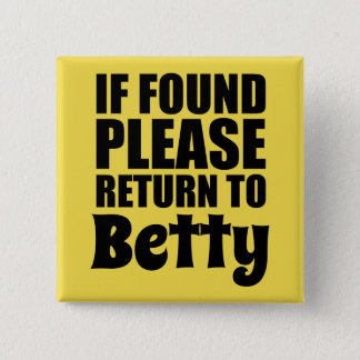 If Found Please Return to Betty 2 Inch Square Button