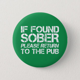 If found Sober Return to the Pub St. Patricks Day 2 Inch Round Button