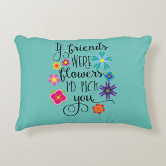 If Friends Were Flowers, I'd pick you Accent Pillow