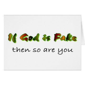 If God is fake then so are you Christian Greeting Card