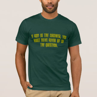 If God Is the Answer... T-Shirt