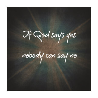If God Says Yes Christian Quote Canvas Stretched Canvas Prints