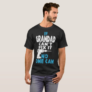 If Grandad Cannot Fix It No One Can Tshirt