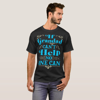 If Grandad Cant Help No One Can Funny Tshirt