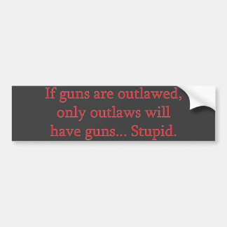 If guns are outlawed bumper sticker