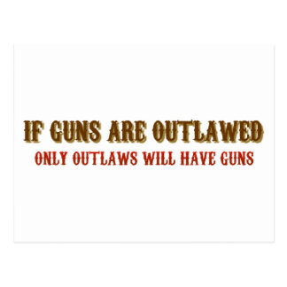 If guns are outlawed only outlaws will have guns postcards