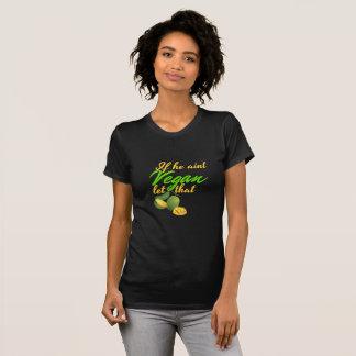 If he aint Vegan let that man Go T-Shirt